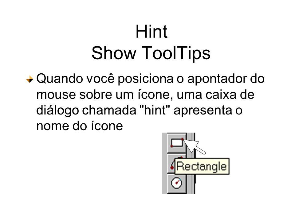 Hint Show ToolTips Quando você posiciona o apontador do mouse sobre um ícone, uma caixa de diálogo chamada