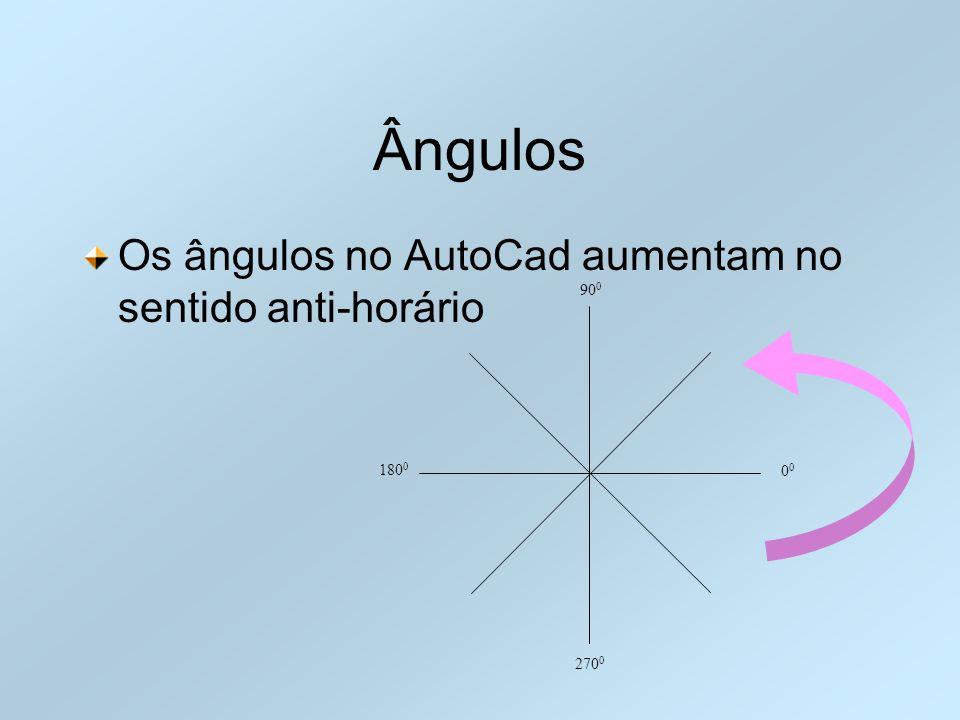 Ângulos Os ângulos no AutoCad aumentam no sentido anti-horário 0 90 0 180 0 270 0