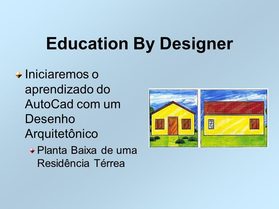 Education By Designer Iniciaremos o aprendizado do AutoCad com um Desenho Arquitetônico Planta Baixa de uma Residência Térrea