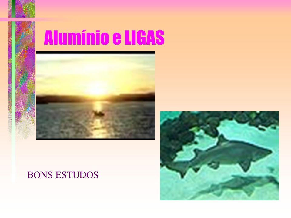 Alumínio e LIGAS BONS ESTUDOS