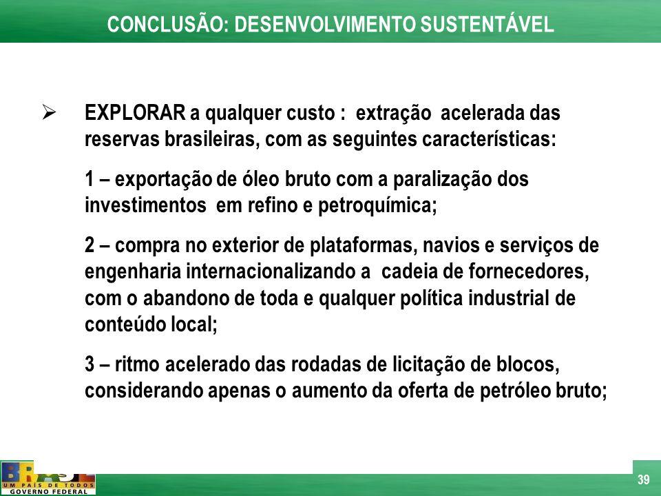 39 EXPLORAR a qualquer custo : extração acelerada das reservas brasileiras, com as seguintes características: 1 – exportação de óleo bruto com a paral