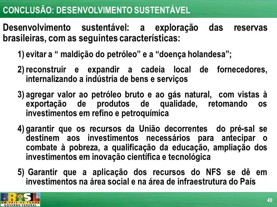 40 Desenvolvimento sustentável: a exploração das reservas brasileiras, com as seguintes características: 1)evitar a maldição do petróleo e a doença ho