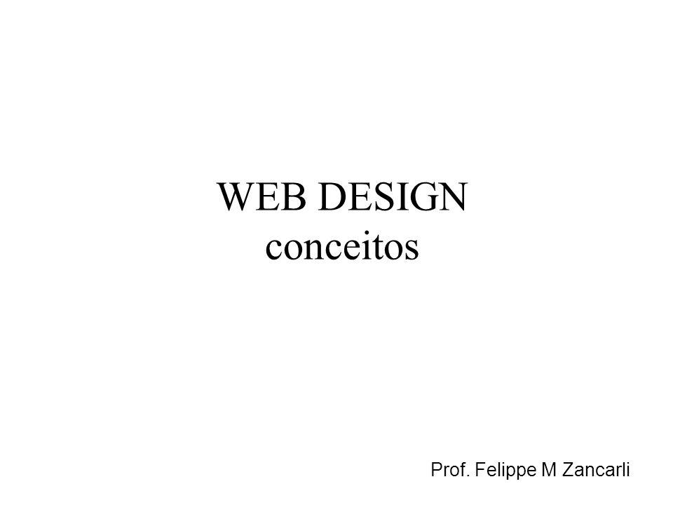 WEB DESIGN conceitos Prof. Felippe M Zancarli