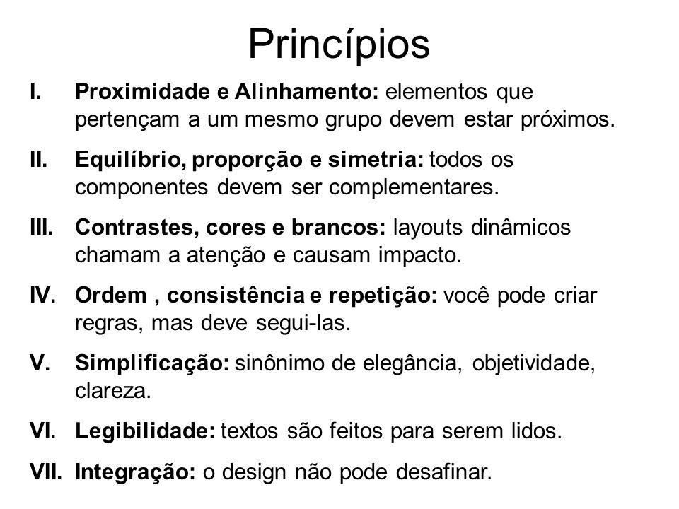 Princípios I.Proximidade e Alinhamento: elementos que pertençam a um mesmo grupo devem estar próximos. II.Equilíbrio, proporção e simetria: todos os c