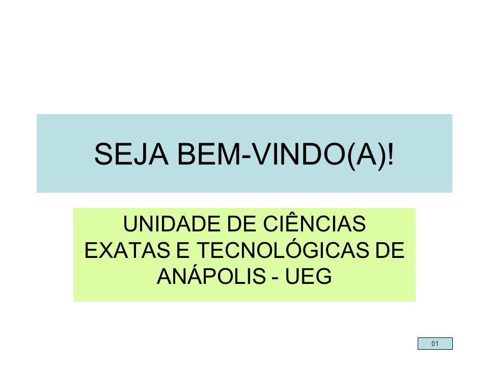 SEJA BEM-VINDO(A)! UNIDADE DE CIÊNCIAS EXATAS E TECNOLÓGICAS DE ANÁPOLIS - UEG 01