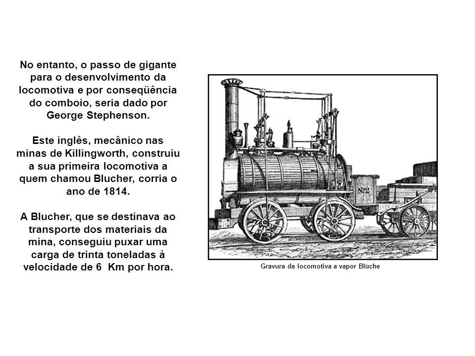 A máquina de Richard Trevithick Outro inglês, John Blenkinsop, construiu uma locomotiva em 1812 que usava dois cilindros verticais que movimentavam dois eixos, unidos a uma roda dentada que faziam acionar uma cremalheira.