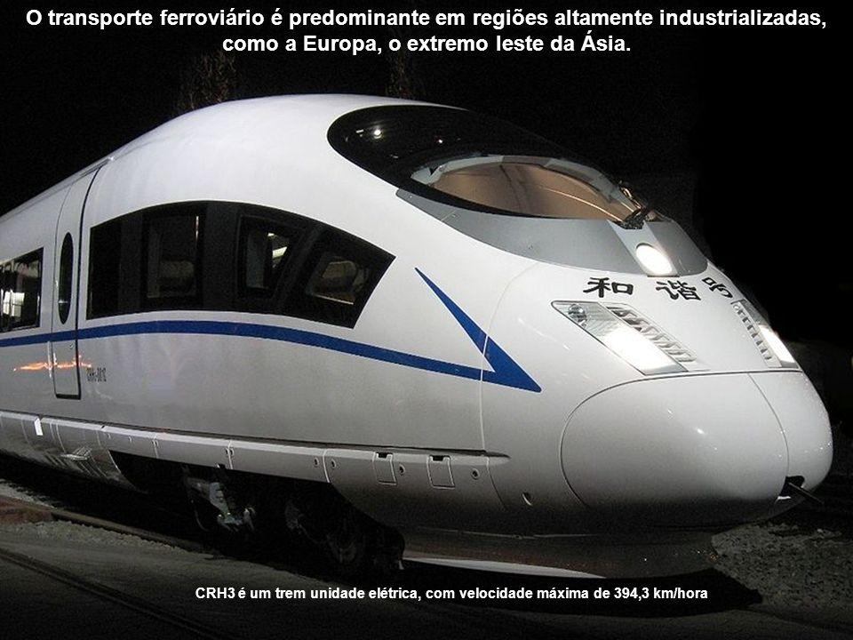 CRH3 é um trem unidade elétrica, com velocidade máxima de 394,3 km/hora O transporte ferroviário é predominante em regiões altamente industrializadas, como a Europa, o extremo leste da Ásia.