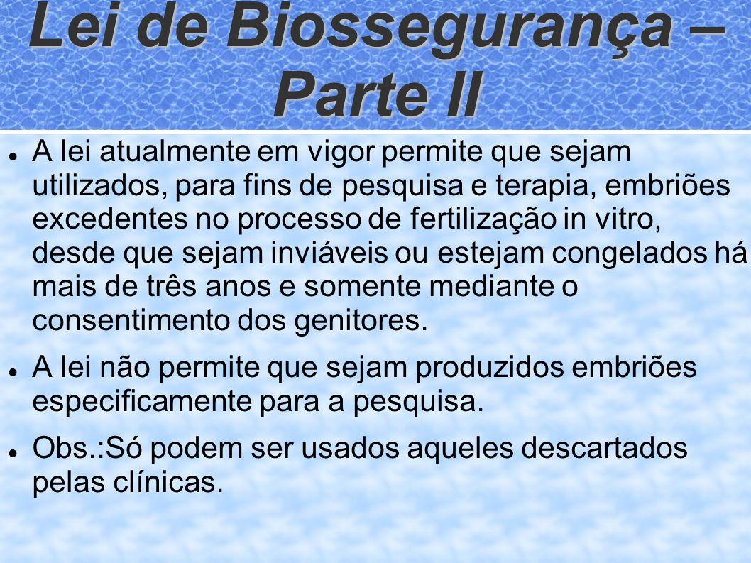 Lei de Biossegurança – Parte II A lei atualmente em vigor permite que sejam utilizados, para fins de pesquisa e terapia, embriões excedentes no proces