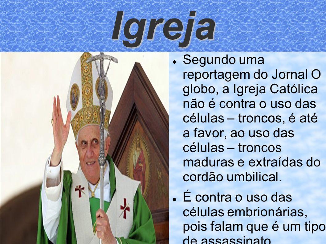 Igreja Segundo uma reportagem do Jornal O globo, a Igreja Católica não é contra o uso das células – troncos, é até a favor, ao uso das células – tronc