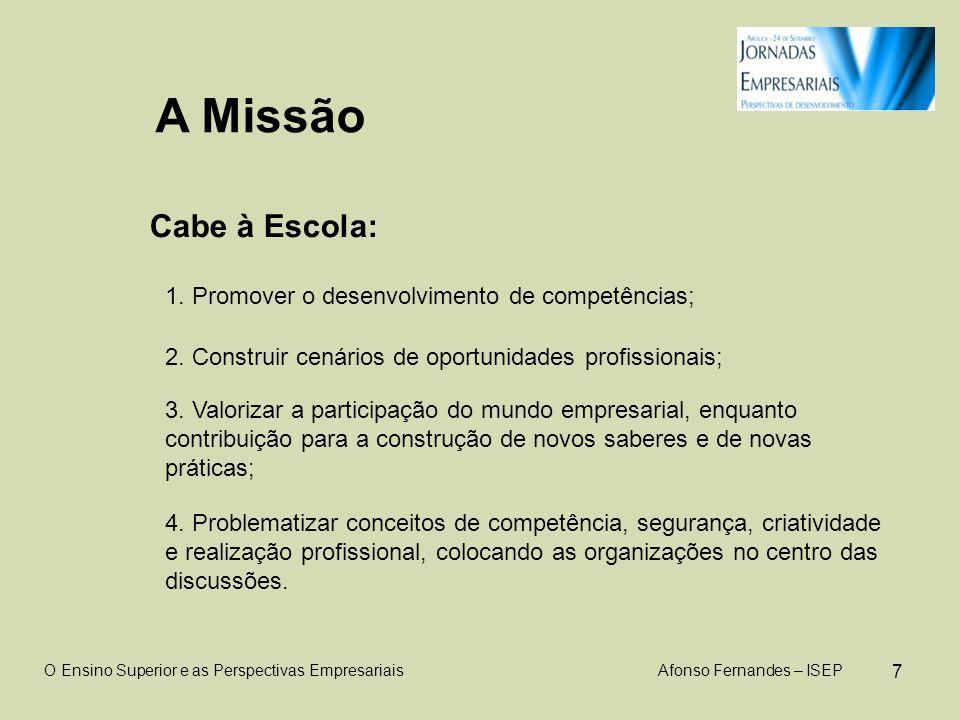 7 A Missão Cabe à Escola: O Ensino Superior e as Perspectivas Empresariais Afonso Fernandes – ISEP 1.