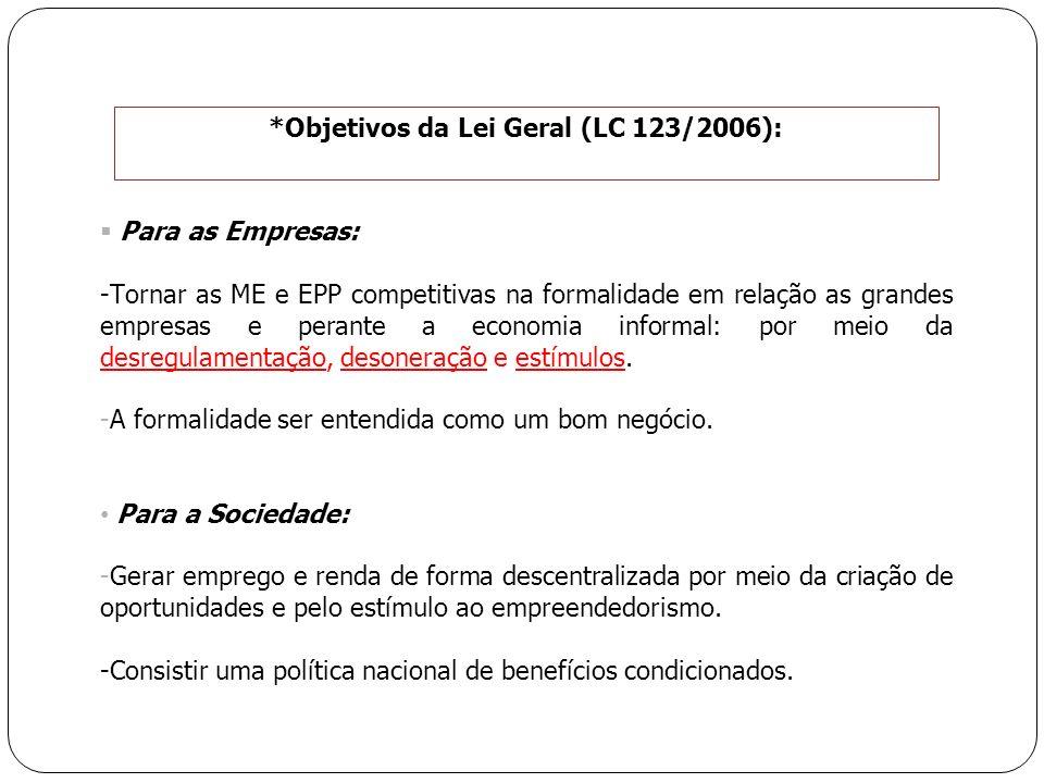 Para as Empresas: -Tornar as ME e EPP competitivas na formalidade em relação as grandes empresas e perante a economia informal: por meio da desregulam