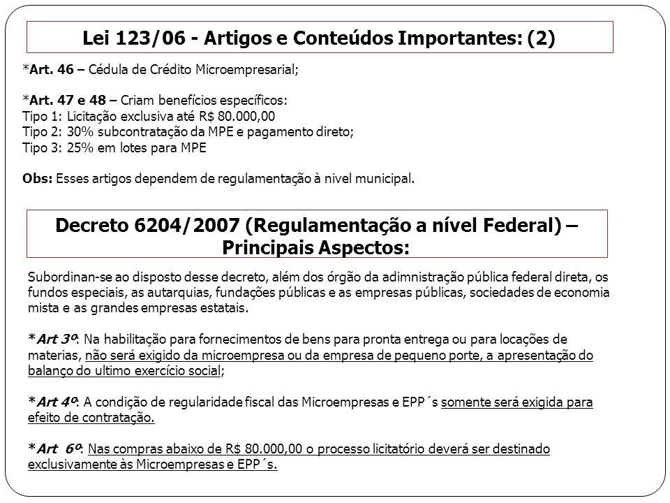 *Art. 46 – Cédula de Crédito Microempresarial; *Art. 47 e 48 – Criam benefícios específicos: Tipo 1: Licitação exclusiva até R$ 80.000,00 Tipo 2: 30%