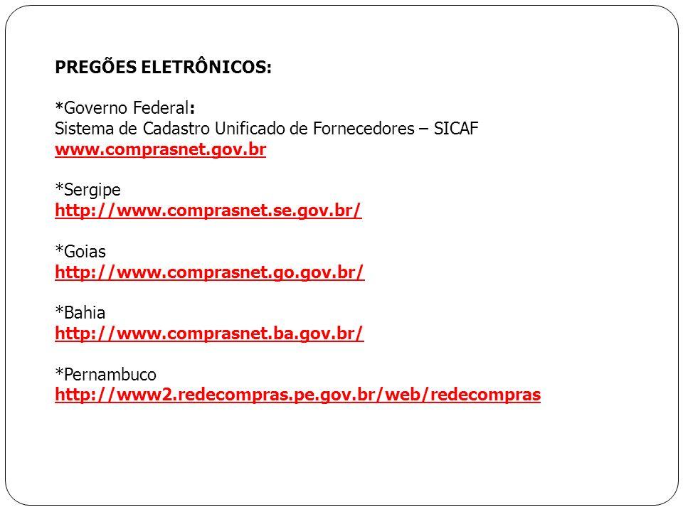 PREGÕES ELETRÔNICOS: * Governo Federal: Sistema de Cadastro Unificado de Fornecedores – SICAF www.comprasnet.gov.br *Sergipe http://www.comprasnet.se.