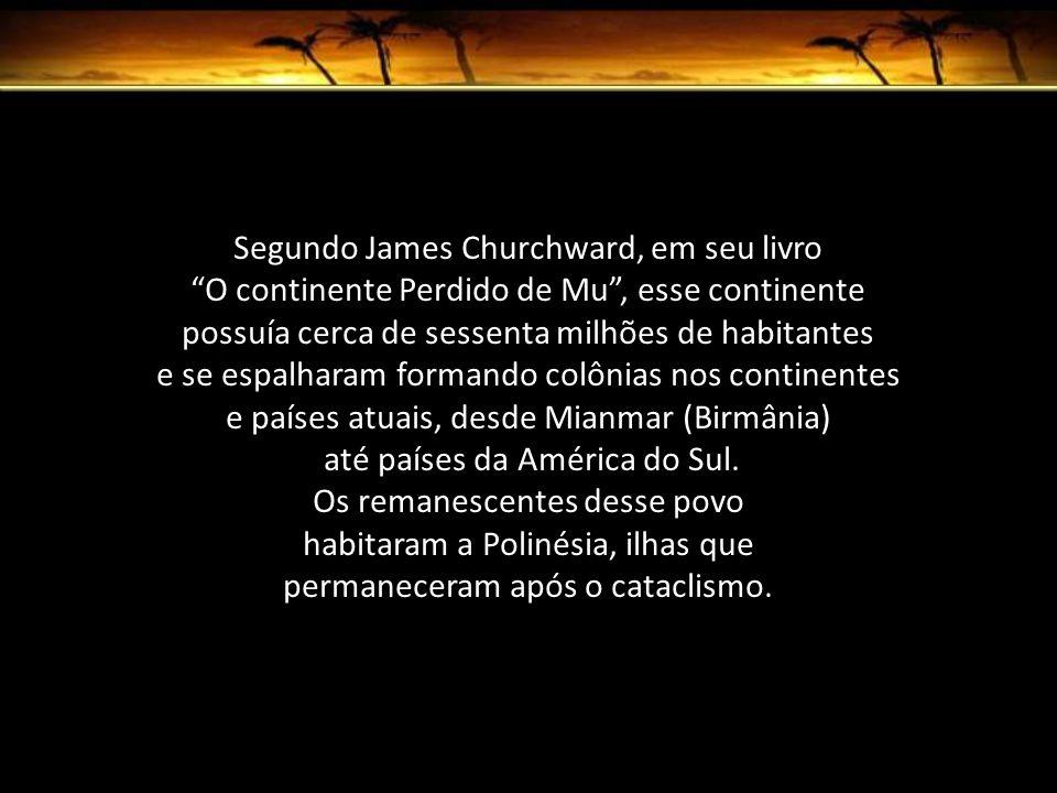 Segundo James Churchward, em seu livro O continente Perdido de Mu, esse continente possuía cerca de sessenta milhões de habitantes e se espalharam formando colônias nos continentes e países atuais, desde Mianmar (Birmânia) até países da América do Sul.