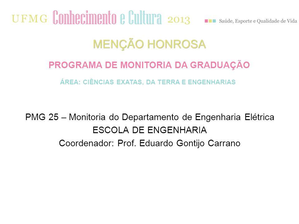 PMG 25 – Monitoria do Departamento de Engenharia Elétrica ESCOLA DE ENGENHARIA Coordenador: Prof. Eduardo Gontijo Carrano ÁREA: CIÊNCIAS EXATAS, DA TE