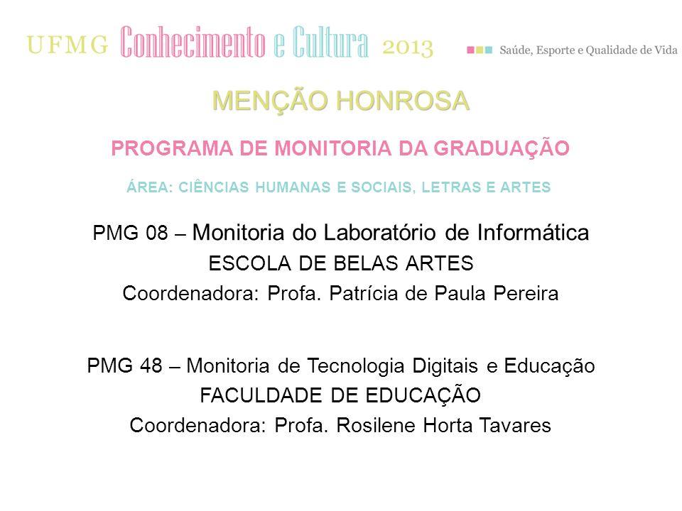 PMG 08 – Monitoria do Laboratório de Informática ESCOLA DE BELAS ARTES Coordenadora: Profa. Patrícia de Paula Pereira PMG 48 – Monitoria de Tecnologia