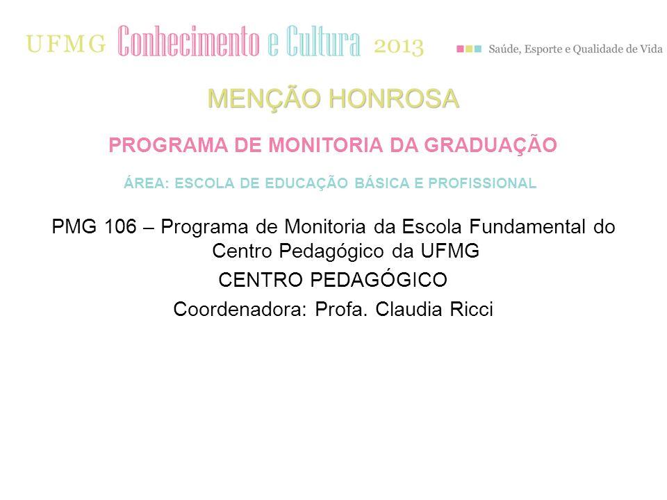 PMG 106 – Programa de Monitoria da Escola Fundamental do Centro Pedagógico da UFMG CENTRO PEDAGÓGICO Coordenadora: Profa. Claudia Ricci MENÇÃO HONROSA