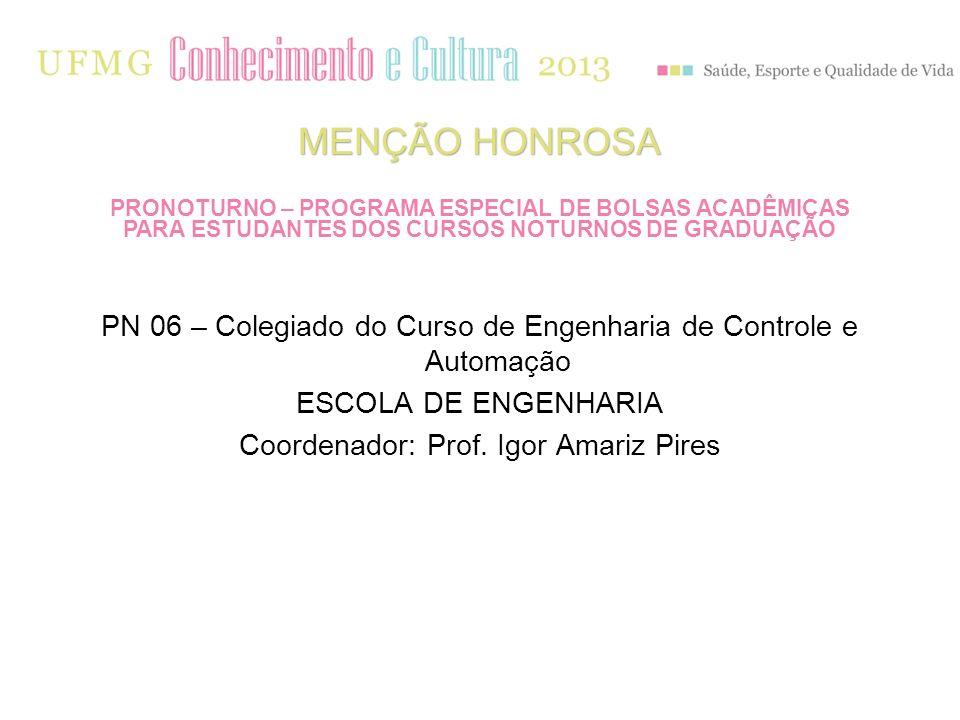 PN 06 – Colegiado do Curso de Engenharia de Controle e Automação ESCOLA DE ENGENHARIA Coordenador: Prof. Igor Amariz Pires MENÇÃO HONROSA PRONOTURNO –