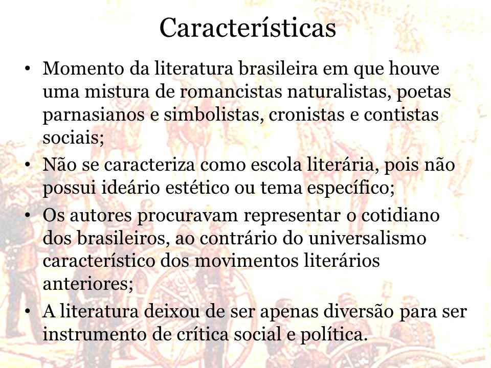 Características Momento da literatura brasileira em que houve uma mistura de romancistas naturalistas, poetas parnasianos e simbolistas, cronistas e c