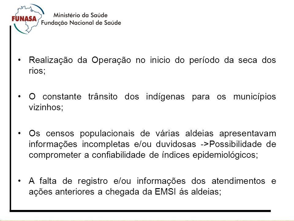 Realização da Operação no inicio do período da seca dos rios; O constante trânsito dos indígenas para os municípios vizinhos; Os censos populacionais