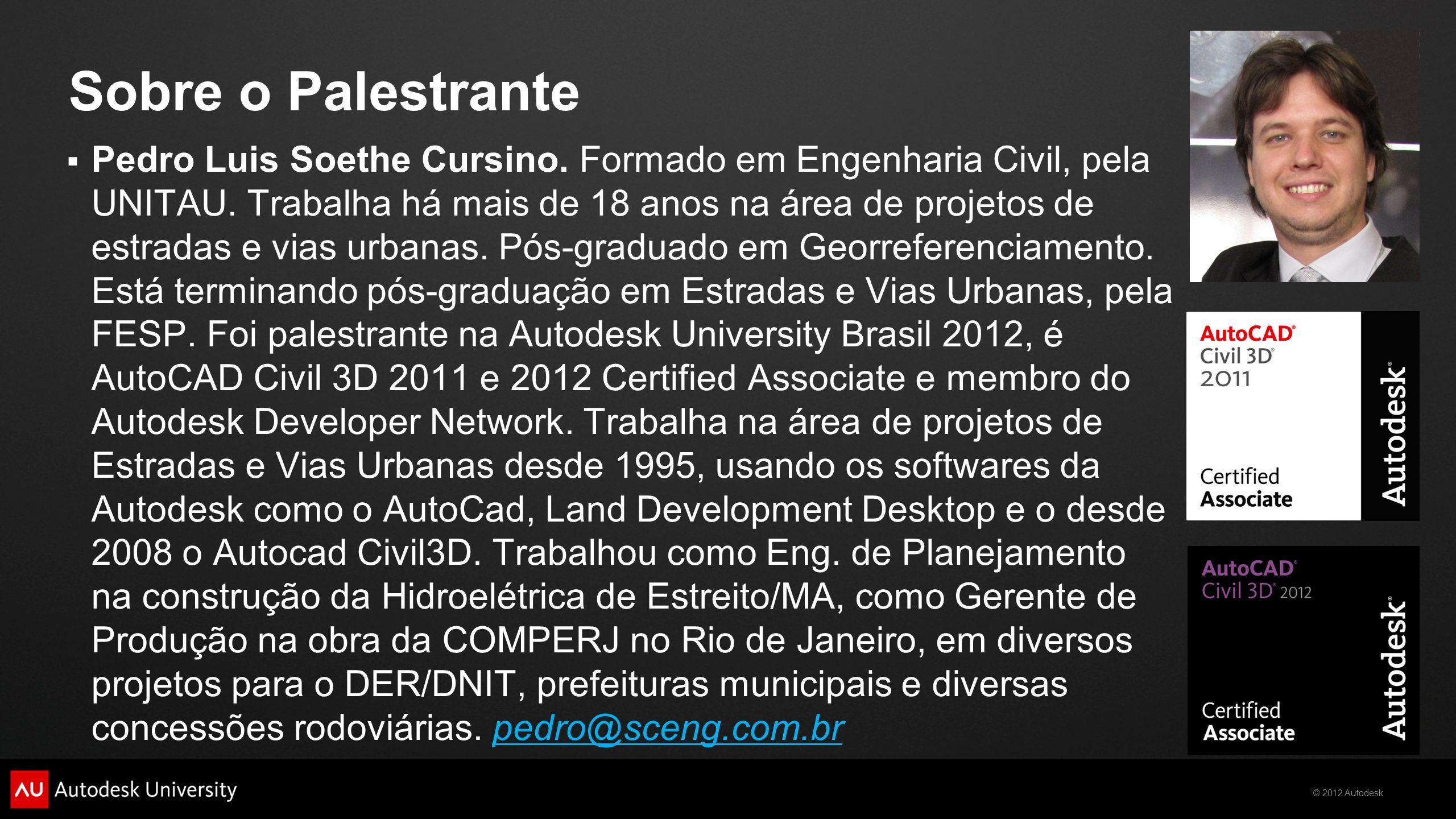 © 2012 Autodesk Sobre o Palestrante Pedro Luis Soethe Cursino. Formado em Engenharia Civil, pela UNITAU. Trabalha há mais de 18 anos na área de projet