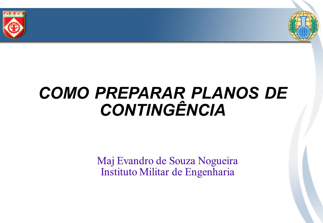 COMO PREPARAR PLANOS DE CONTINGÊNCIA Maj Evandro de Souza Nogueira Instituto Militar de Engenharia