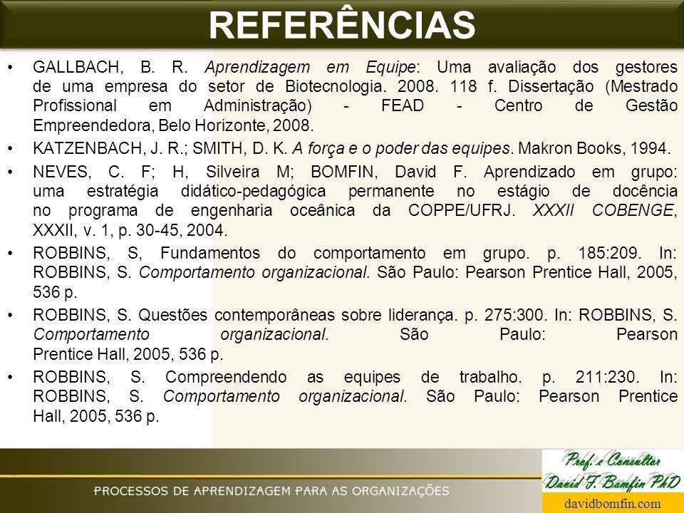 GALLBACH, B. R. Aprendizagem em Equipe: Uma avaliação dos gestores de uma empresa do setor de Biotecnologia. 2008. 118 f. Dissertação (Mestrado Profis