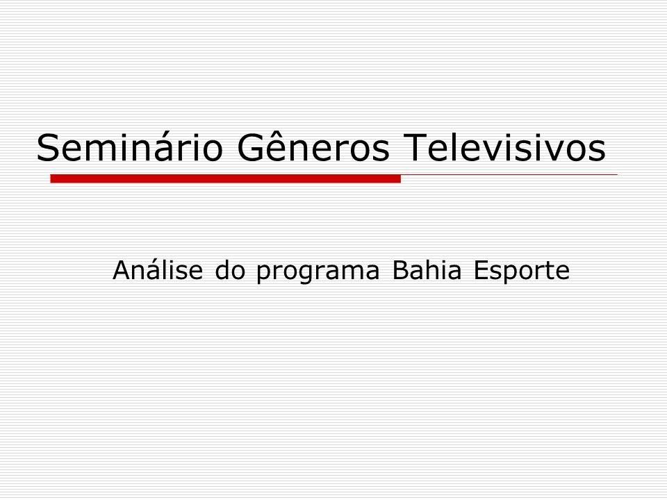 Seminário Gêneros Televisivos Análise do programa Bahia Esporte