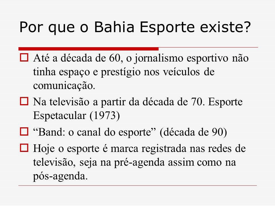 Por que o Bahia Esporte existe? Até a década de 60, o jornalismo esportivo não tinha espaço e prestígio nos veículos de comunicação. Na televisão a pa