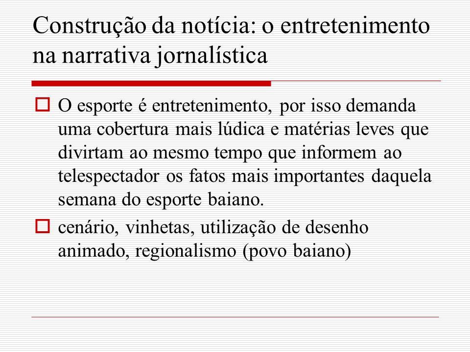 Construção da notícia: o entretenimento na narrativa jornalística O esporte é entretenimento, por isso demanda uma cobertura mais lúdica e matérias le