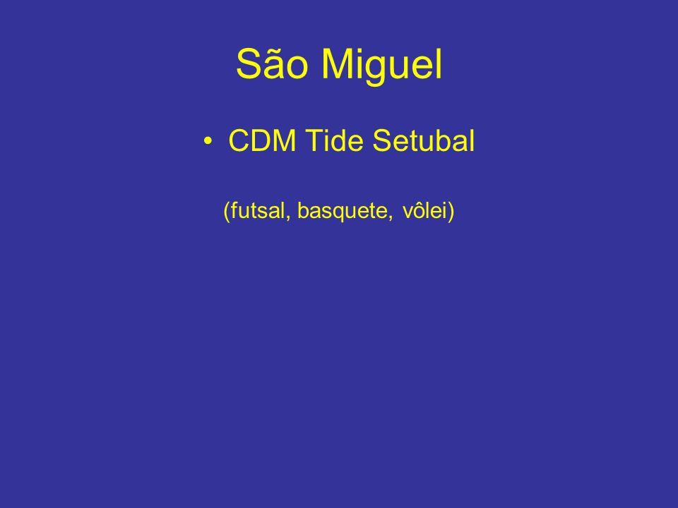 São Miguel CDM Tide Setubal (futsal, basquete, vôlei)