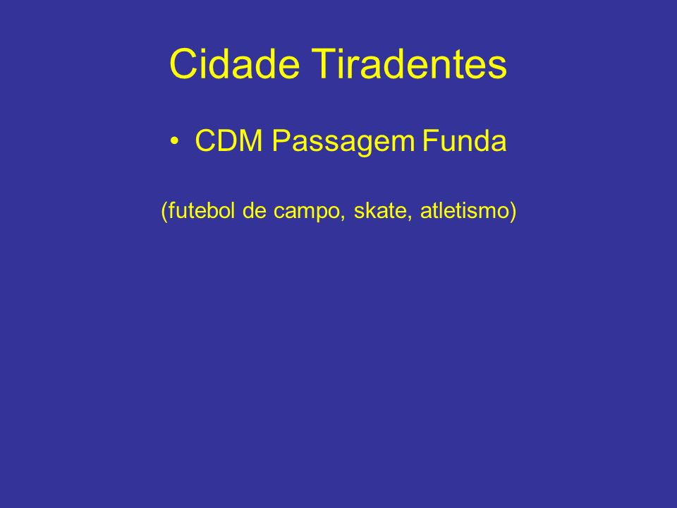 Cidade Tiradentes CDM Passagem Funda (futebol de campo, skate, atletismo)