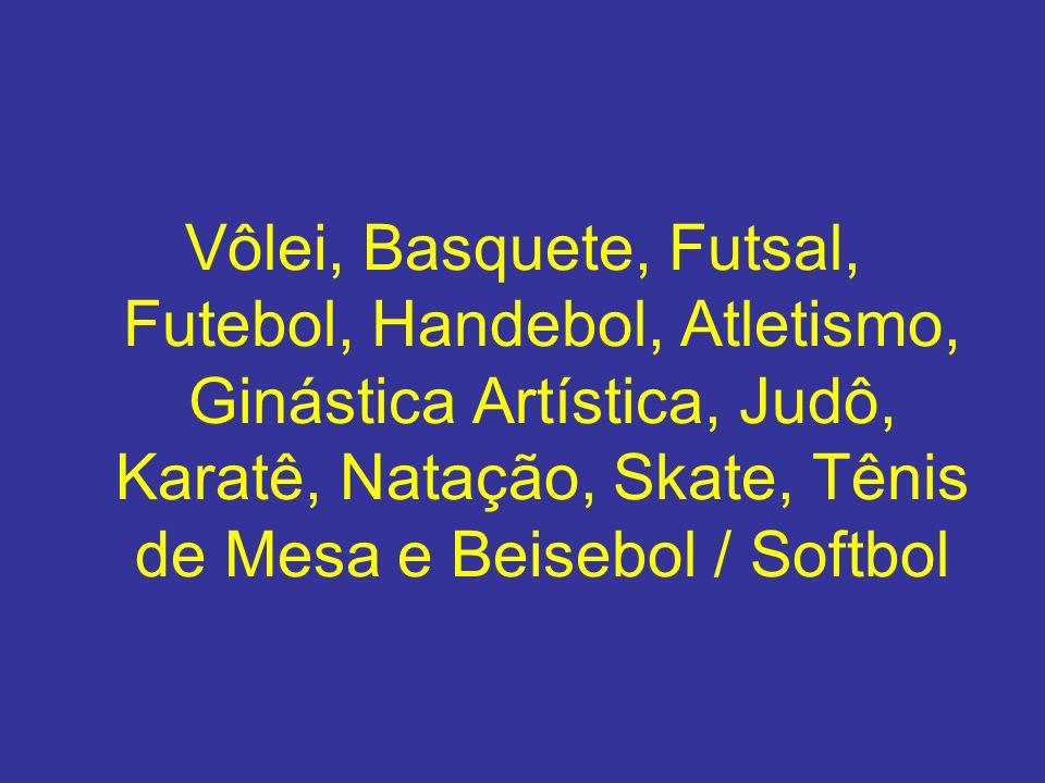 Vôlei, Basquete, Futsal, Futebol, Handebol, Atletismo, Ginástica Artística, Judô, Karatê, Natação, Skate, Tênis de Mesa e Beisebol / Softbol