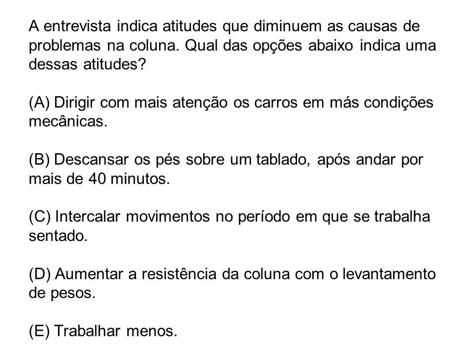 A entrevista indica atitudes que diminuem as causas de problemas na coluna. Qual das opções abaixo indica uma dessas atitudes? (A) Dirigir com mais at