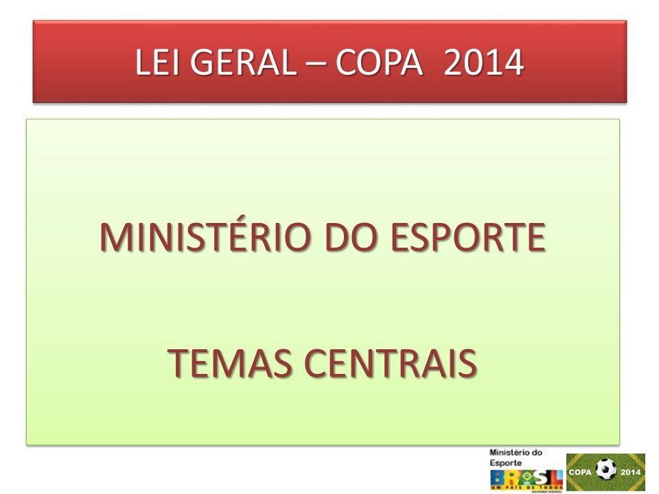 LEI GERAL – COPA 2014 MINISTÉRIO DO ESPORTE TEMAS CENTRAIS MINISTÉRIO DO ESPORTE TEMAS CENTRAIS