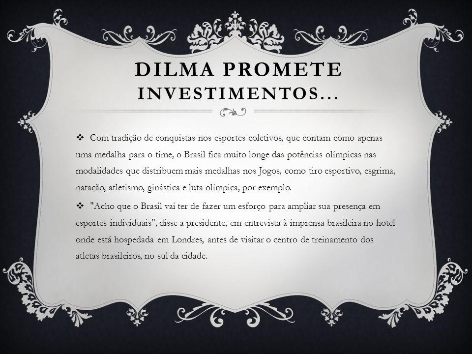 DILMA PROMETE INVESTIMENTOS...