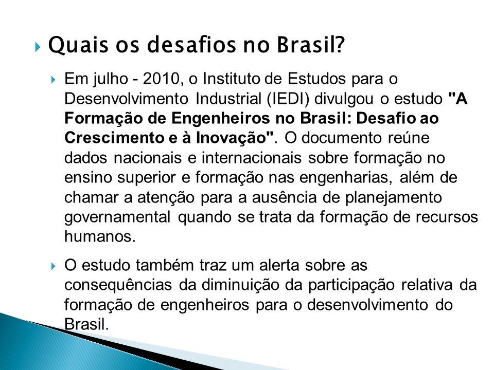 Quais os desafios no Brasil? Em julho - 2010, o Instituto de Estudos para o Desenvolvimento Industrial (IEDI) divulgou o estudo