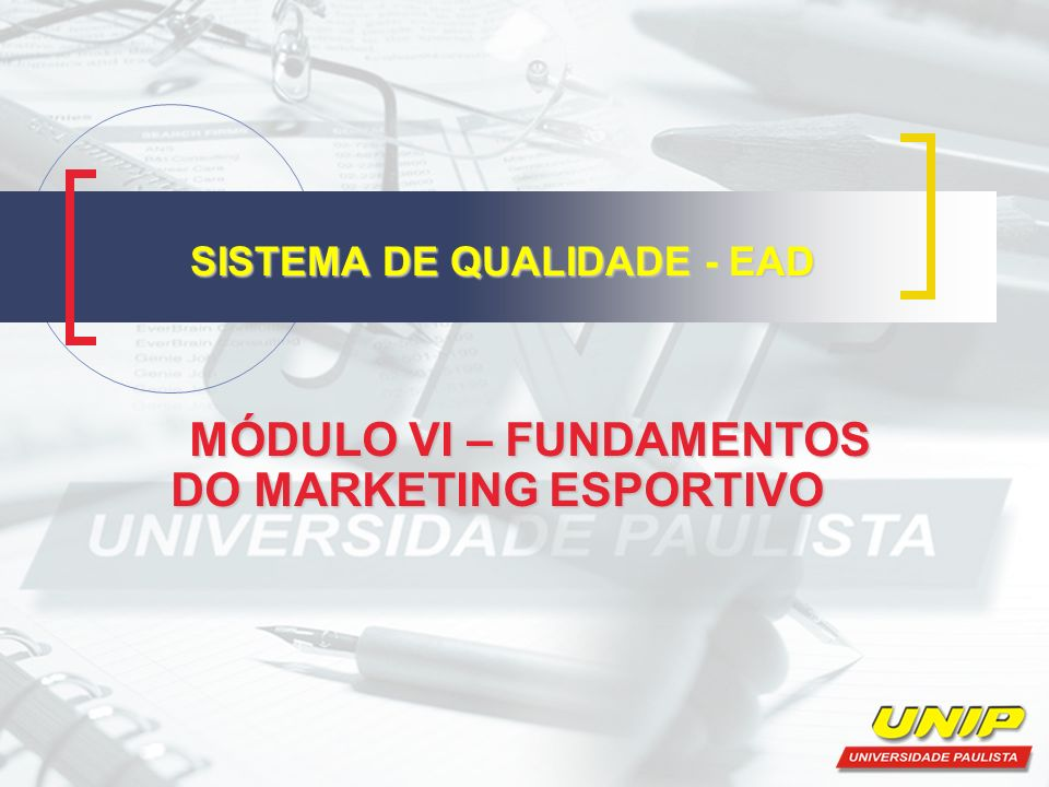 SISTEMA DE QUALIDADE - EAD MÓDULO VI – FUNDAMENTOS DO MARKETING ESPORTIVO MÓDULO VI – FUNDAMENTOS DO MARKETING ESPORTIVO