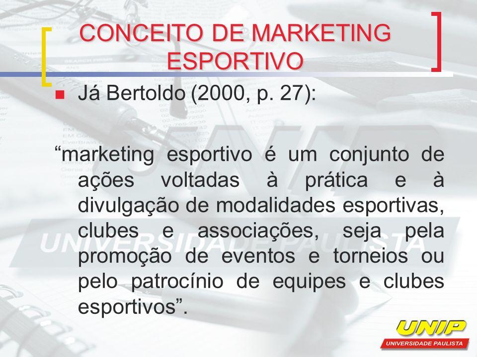 CONCEITO DE MARKETING ESPORTIVO Já Bertoldo (2000, p.