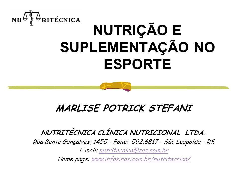 NUTRIÇÃO E SUPLEMENTAÇÃO NO ESPORTE MARLISE POTRICK STEFANI NUTRITÉCNICA CLÍNICA NUTRICIONAL LTDA. Rua Bento Gonçalves, 1455 – Fone: 592.6817 – São Le