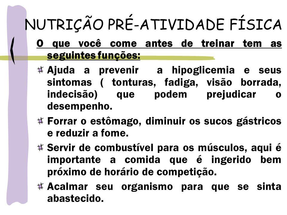 NUTRIÇÃO PRÉ-ATIVIDADE FÍSICA O que você come antes de treinar tem as seguintes funções: Ajuda a prevenir a hipoglicemia e seus sintomas ( tonturas, f