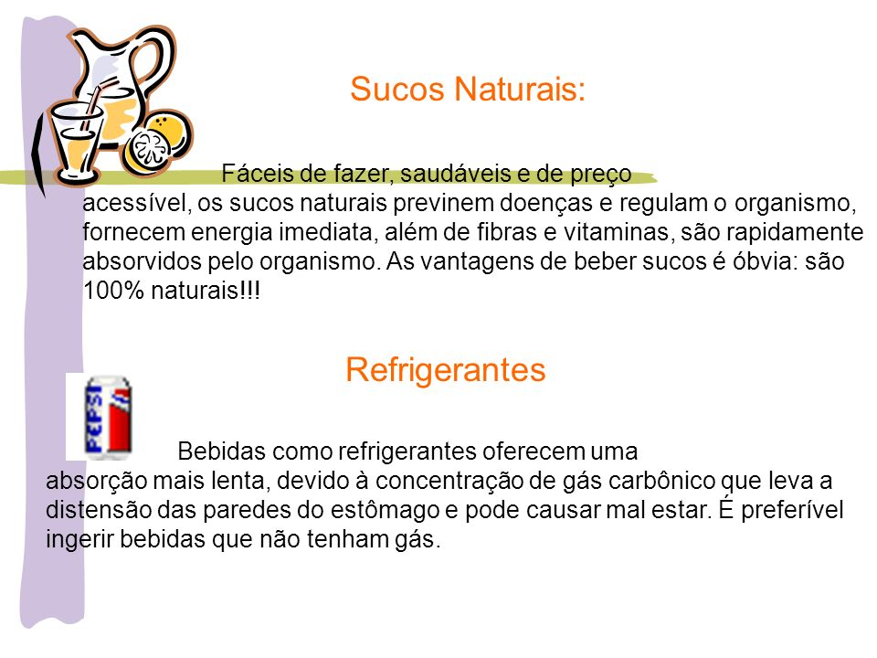 Sucos Naturais: Fáceis de fazer, saudáveis e de preço acessível, os sucos naturais previnem doenças e regulam o organismo, fornecem energia imediata,