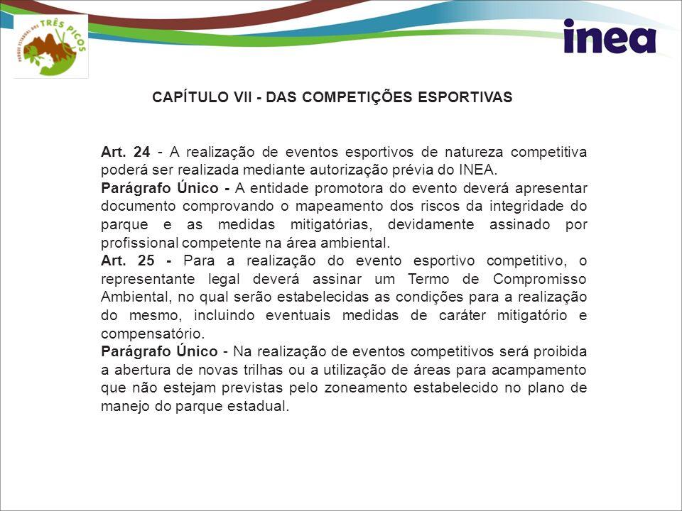 CAPÍTULO VII - DAS COMPETIÇÕES ESPORTIVAS Art. 24 - A realização de eventos esportivos de natureza competitiva poderá ser realizada mediante autorizaç