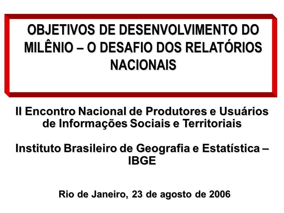 OBJETIVOS DE DESENVOLVIMENTO DO MILÊNIO – O DESAFIO DOS RELATÓRIOS NACIONAIS Rio de Janeiro, 23 de agosto de 2006 II Encontro Nacional de Produtores e