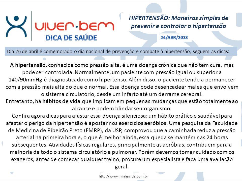 HIPERTENSÃO: Maneiras simples de prevenir e controlar a hipertensão http://www.minhavida.com.br A hipertensão, conhecida como pressão alta, é uma doen
