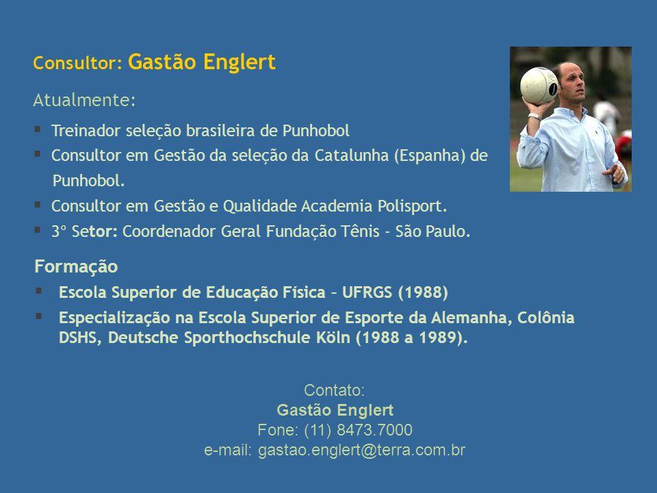 Consultor: Gastão Englert Atualmente: Treinador seleção brasileira de Punhobol Consultor em Gestão da seleção da Catalunha (Espanha) de Punhobol. Cons