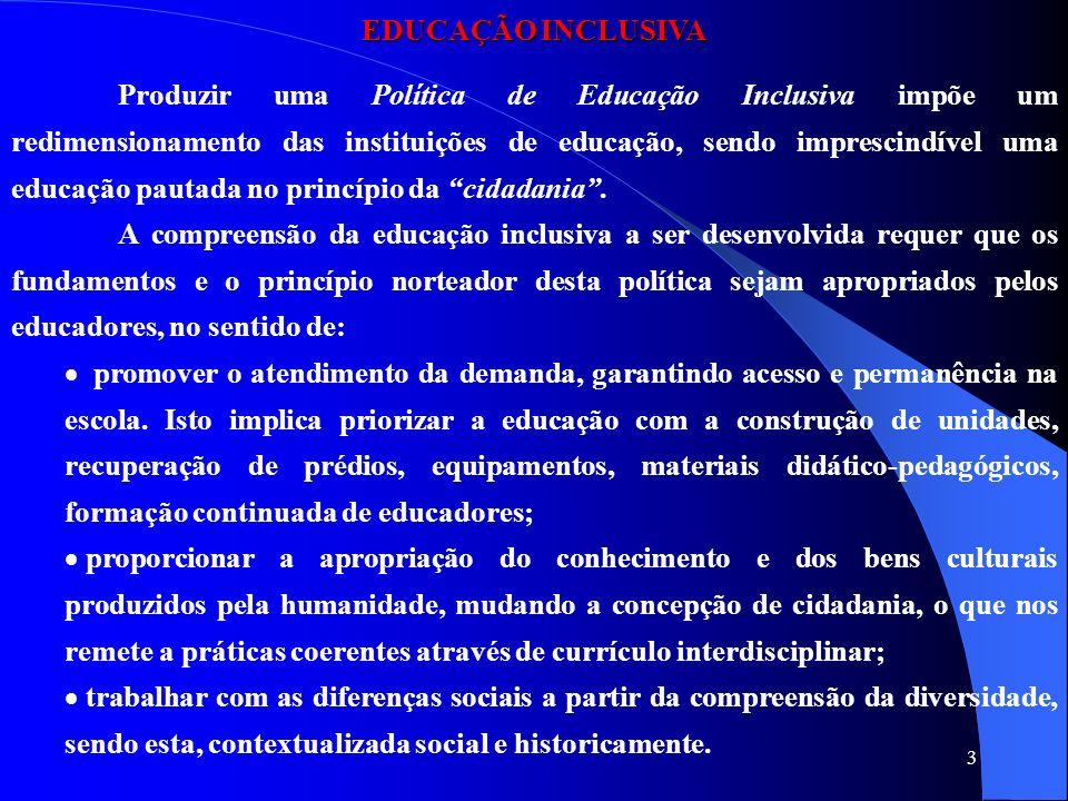 3 EDUCAÇÃO INCLUSIVA Produzir uma Política de Educação Inclusiva impõe um redimensionamento das instituições de educação, sendo imprescindível uma edu