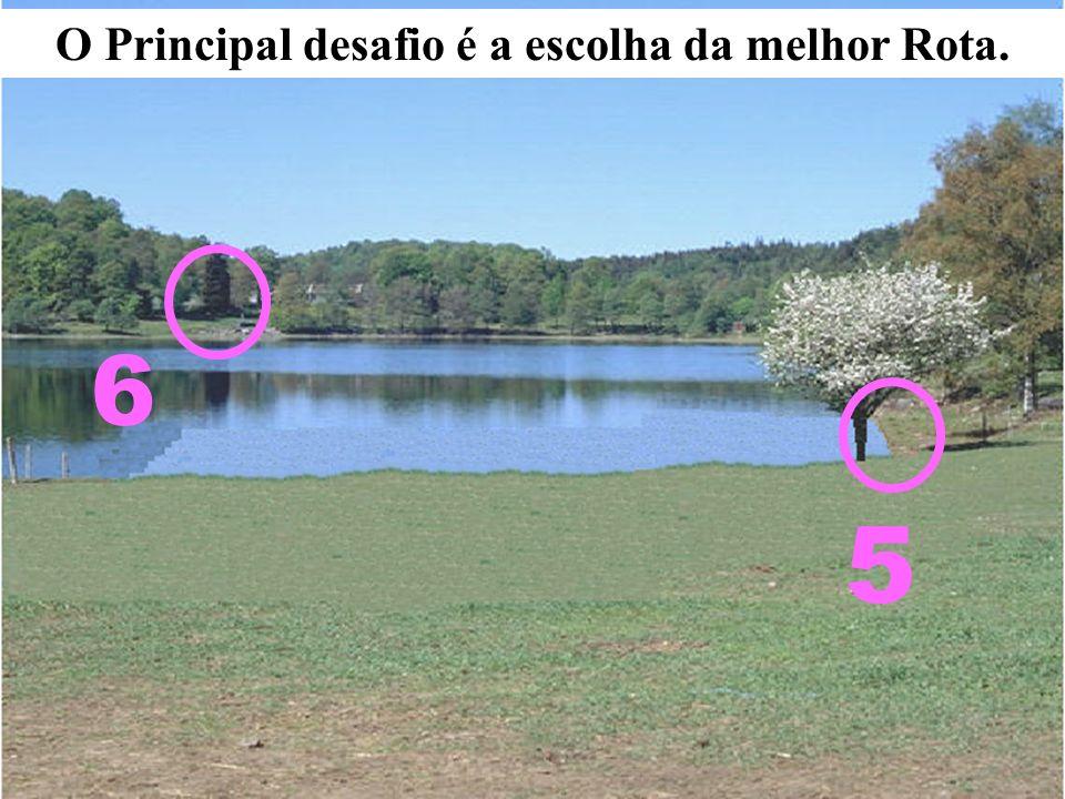 6 O Principal desafio é a escolha da melhor Rota. 5