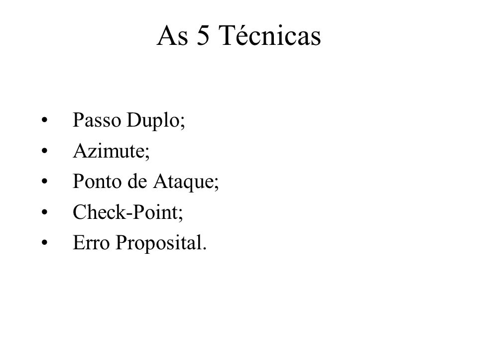 As 5 Técnicas Passo Duplo; Azimute; Ponto de Ataque; Check-Point; Erro Proposital.
