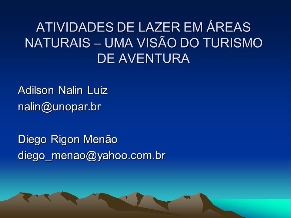 ATIVIDADES DE LAZER EM ÁREAS NATURAIS – UMA VISÃO DO TURISMO DE AVENTURA Adilson Nalin Luiz nalin@unopar.br Diego Rigon Menão diego_menao@yahoo.com.br